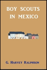 Boy Scouts in Mexico ebook by G. Harvey Ralphson