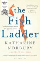 The Fish Ladder - A Journey Upstream ebook by Katharine Norbury