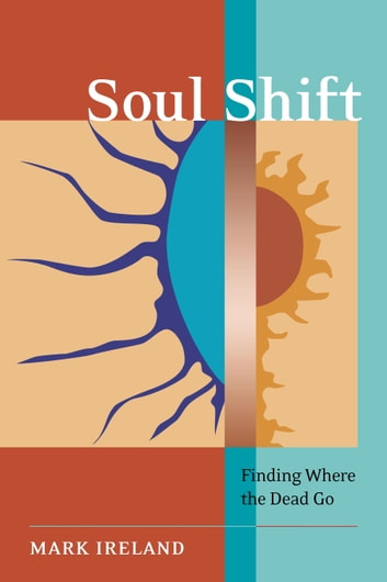 Soul Shift - Finding Where the Dead Go ebook by Mark Ireland
