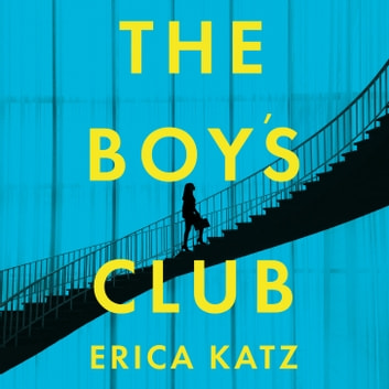 The Boys' Club - A gripping new thriller that will shock and surprise you audiobook by Erica Katz