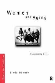 Women and Aging - Transcending the Myths ebook by Linda R. Gannon