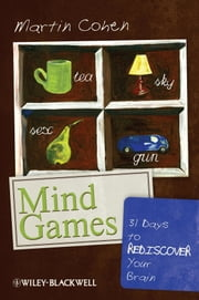 Mind Games - 31 Days to Rediscover Your Brain ebook by Martin Cohen
