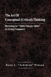 "The Art Of Conceptual (Critical) Thinking ebook by Deon L. ""Jedidiah"" Pinson"