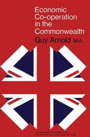 Economic Co-Operation in the Commonwealth: The Commonwealth and International Library: Commonwealth Affairs Division ebook by Arnold, Guy