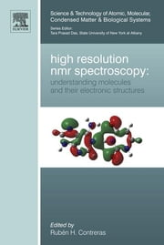 High Resolution NMR Spectroscopy: Understanding Molecules and their Electronic Structures ebook by Ruben Horacio Contreras