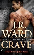 Crave - A Novel of the Fallen Angels ebook by J.R. Ward