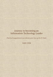 Journey to becoming an Information Technology Leader ebook by Vasu Iyer