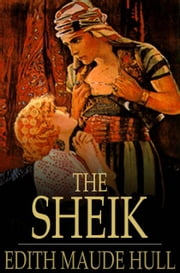 The Sheik - A Novel ebook by Edith Maude Hull