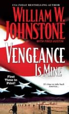 Vengeance Is Mine ebook by William W. Johnstone
