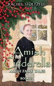 Amish Cinderella Book 2 - Amish Fairy Tales (A Lancaster County Christmas) series, #2 ebook by Rachel Stoltzfus