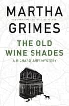 The Old Wine Shades eBook by Martha Grimes