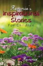 Rennie's Inspirational Stories For Children ebook by Rennie