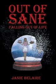 Out of Sane Falling Out of Life ebook by Janie Belaire