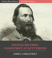 Official Records of the Union and Confederate Armies: General James Longstreets Account of Gettysburg and the Pennsylvania Campaign ebook by James Longstreet