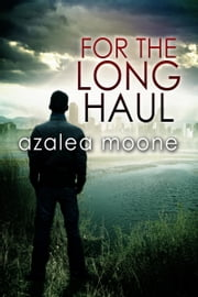 For the Long Haul ebook by Azalea Moone
