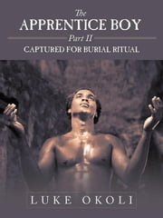 The Apprentice Boy Part Ii - Captured for Burial Ritual ebook by Luke Okoli