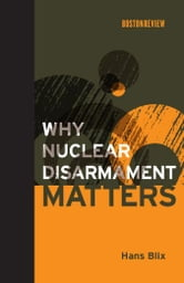 Why Nuclear Disarmament Matters ebook by Hans Blix