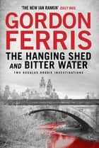 Two Douglas Brodie Novels: The Hanging Shed & Bitter Water ebook by Gordon Ferris