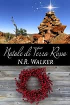 Natale di terra rossa ebook by N. R. Walker
