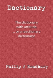Dactionary: ... The Dictionary With Attitude ebook by Philip J Bradbury