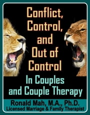 Conflict, Control, and Out of Control in Couples and Couple Therapy ebook by Ronald Mah