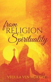 From Religion to Spirituality ebook by Vedula VLN Murthy