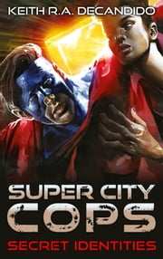 Super City Cops - Secret Identities ebook by Keith R.A. DeCandido
