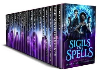 Sigils and Spells - A Limited Edition Urban Fantasy Collection ebook by Lori Titus,Kris Austen Radcliffe,Heather Marie Adkins,Alex Owens,Paul C Middleton,Lee Hayton,Rita Stradling,Eva Pohler,M.R. Graham,Carmen Fox,Tina Glasneck,Sedona Venez,J.N. Colon,Cheri Winters,Katalina Leon,RJ Blain,Cate Farren,Amy Evans,Catherine Banks,V.A. Dold,Dylan Keefer,Ali Cross,Michel Prince,Danny Bell,Tiana Laveen,Faith Marlow,Luchesi
