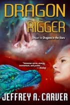 Dragon Rigger ebook by Jeffrey A. Carver
