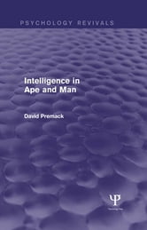 Intelligence in Ape and Man (Psychology Revivals) ebook by David Premack