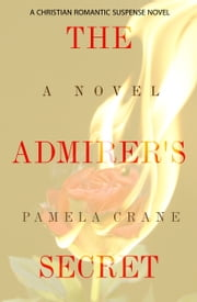 The Admirer's Secret: A Christian romantic suspense novel ebook by Pamela Crane