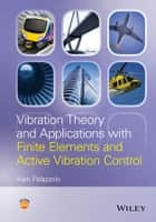 Vibration Theory and Applications with Finite Elements and Active Vibration Control ebook by Alan Palazzolo