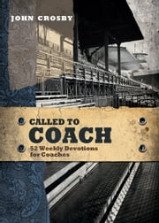 Called to Coach - 52 Weekly Devotions for Coaches ebook by John Crosby