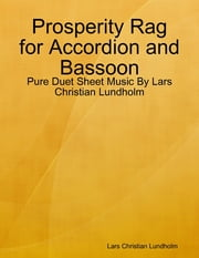 Prosperity Rag for Accordion and Bassoon - Pure Duet Sheet Music By Lars Christian Lundholm ebook by Lars Christian Lundholm