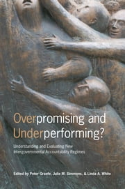 Overpromising and Underperforming? - Understanding and Evaluating New Intergovernmental Accountability Regimes ebook by Peter Graefe,Julie Simmons,Linda A. White