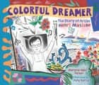 Colorful Dreamer - The Story of Artist Henri Matisse 電子書 by Marjorie Blain Parker, Holly Berry
