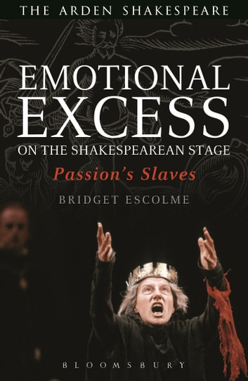 Emotional Excess on the Shakespearean Stage - Passion's Slaves ebook by Bridget Escolme