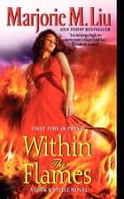Within the Flames ebook by Marjorie M. Liu
