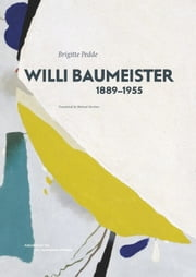 Willi Baumeister (1889-1955) - Creator from the Unknown ebook by Brigitte Pedde