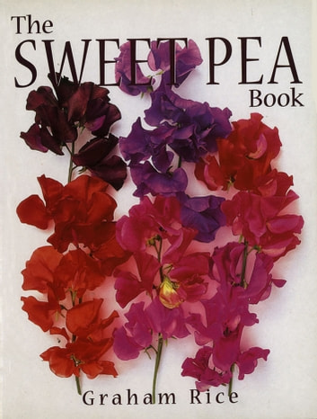 The Sweet Pea Book ebook by Graham Rice,Judy White Judy White
