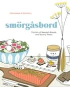 Smorgasbord - The Art of Swedish Breads and Savory Treats [A Cookbook] ebook by Johanna Kindvall