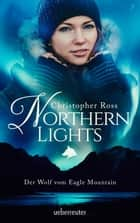 Northern Lights - Der Wolf vom Eagle Mountain ebook by Christopher Ross