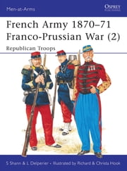 French Army 1870?71 Franco-Prussian War (2) - Republican Troops ebook by Stephen Shann,Louis Delperier,Richard Hook