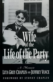 Wife of the Life of the Party - A Memoir ebook by Lita Grey Chaplin,Jeffrey Vance