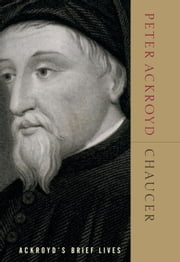Chaucer - Ackroyd's Brief Lives ebook by Peter Ackroyd