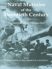 Naval Mutinies of the Twentieth Century - An International Perspective ebook by Christopher Bell,Bruce Elleman