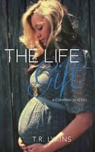 The Life Gift (Last Heartbeat Series #2) ebook by T R Lykins
