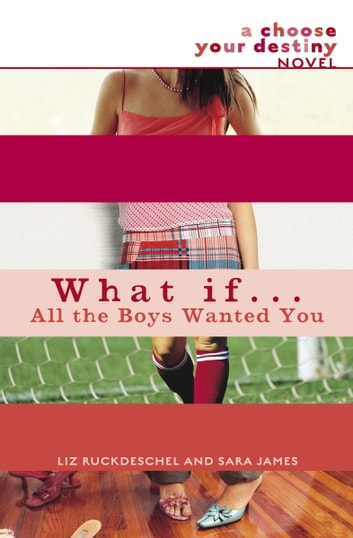 What If . . . All the Boys Wanted You ebook by Liz Ruckdeschel,Sara James