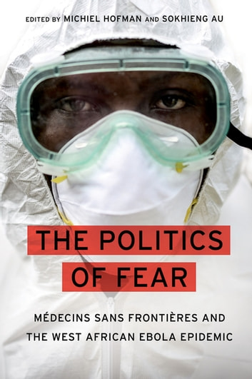 The Politics of Fear - M?decins sans Fronti?res and the West African Ebola Epidemic ebook by
