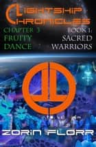 Lightship Chronicles Chapter 3: The Fruity Dance ebook by Zorin Florr